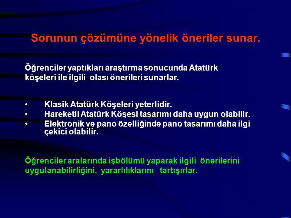 Sorunun çözümüne yönelik öneriler sunar. Öğrenciler yaptıkları araştırma sonucunda Atatürk köşeleri ile ilgili olası önerileri sunarlar. Klasik Atatür