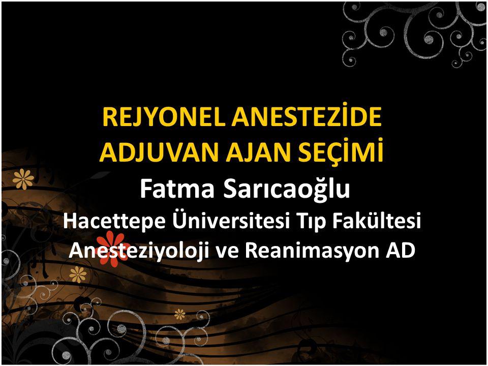 REJYONEL ANESTEZİDE ADJUVAN AJAN SEÇİMİ Fatma Sarıcaoğlu Hacettepe Üniversitesi Tıp Fakültesi Anesteziyoloji ve Reanimasyon AD