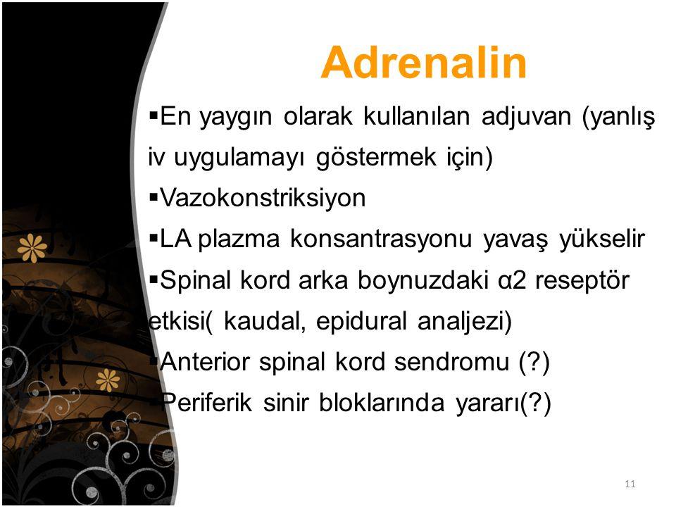 Adrenalin 11  En yaygın olarak kullanılan adjuvan (yanlış iv uygulamayı göstermek için)  Vazokonstriksiyon  LA plazma konsantrasyonu yavaş yükselir