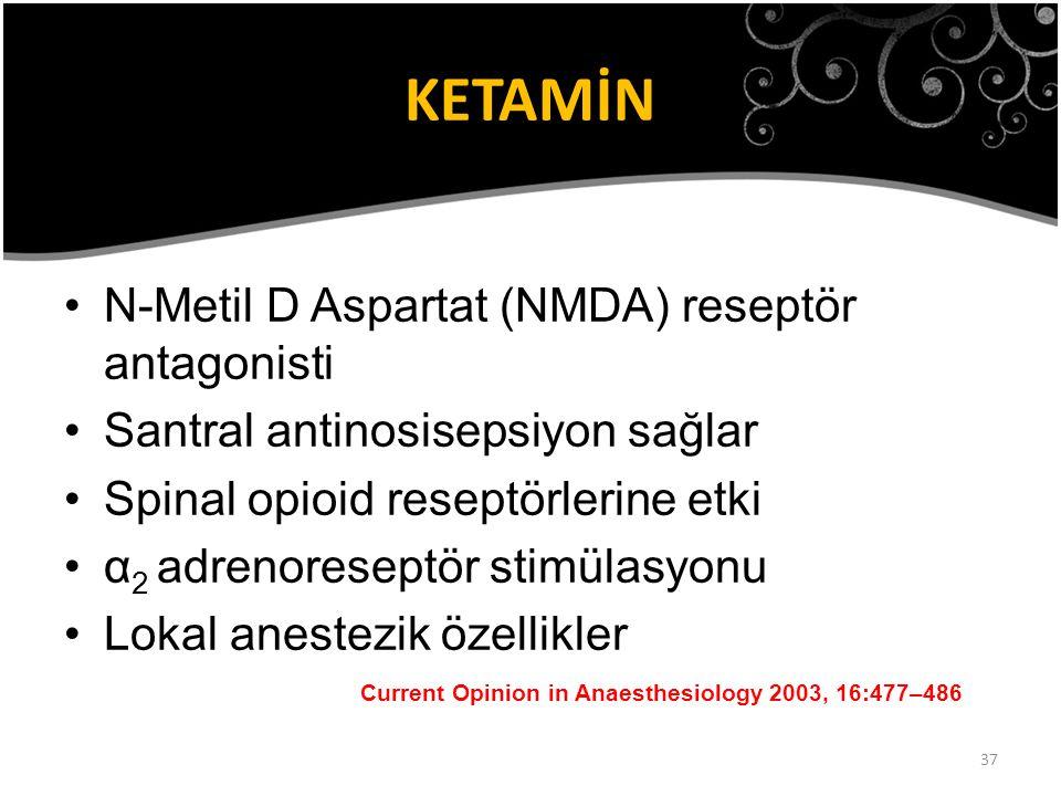 37 KETAMİN N-Metil D Aspartat (NMDA) reseptör antagonisti Santral antinosisepsiyon sağlar Spinal opioid reseptörlerine etki α 2 adrenoreseptör stimüla