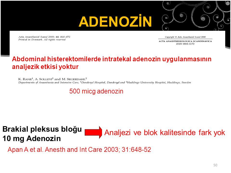 50 ADENOZİN Spinal kordun arka boynuzunda Adenozin A1 Reseptörleri Endojen antiinflamatuvar Abdominal histerektomilerde intratekal adenozin uygulanmas