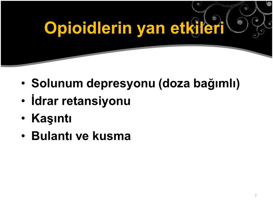 7 Opioidlerin yan etkileri Solunum depresyonu (doza bağımlı) İdrar retansiyonu Kaşıntı Bulantı ve kusma
