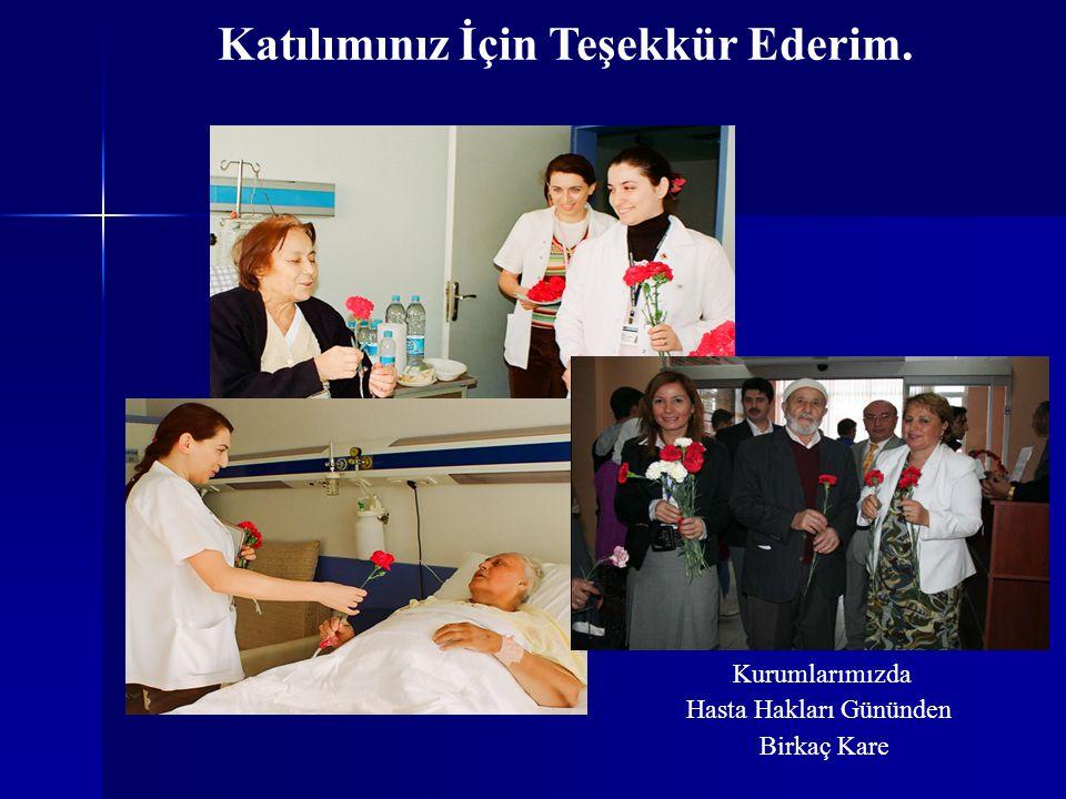 Katılımınız İçin Teşekkür Ederim. Kurumlarımızda Hasta Hakları Gününden Birkaç Kare