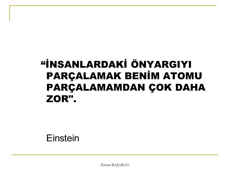 Kenan BAŞARAN İNSANLARDAKİ ÖNYARGIYI PARÇALAMAK BENİM ATOMU PARÇALAMAMDAN ÇOK DAHA ZOR . Einstein