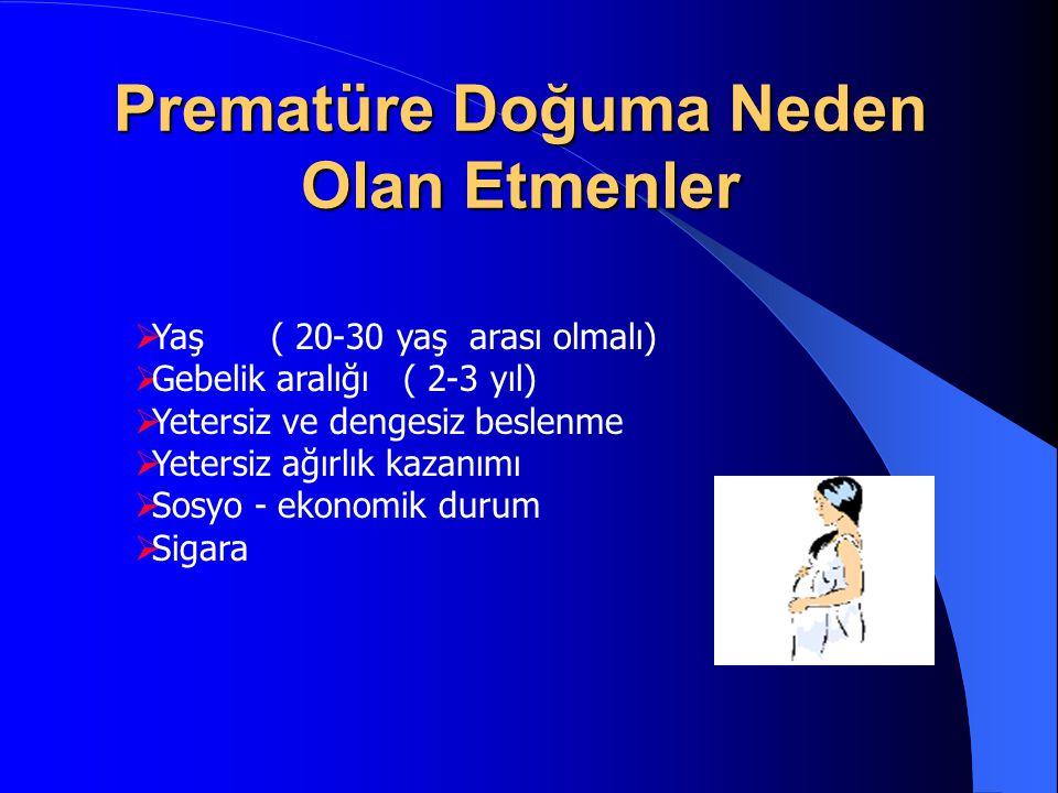 Prematüre Doğuma Neden Olan Etmenler  Yaş ( 20-30 yaş arası olmalı)  Gebelik aralığı ( 2-3 yıl)  Yetersiz ve dengesiz beslenme  Yetersiz ağırlık k