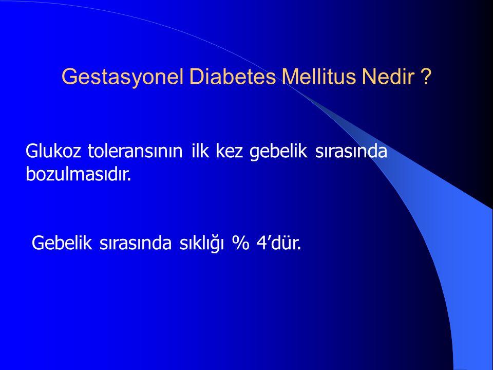 Glukoz toleransının ilk kez gebelik sırasında bozulmasıdır. Gebelik sırasında sıklığı % 4'dür. Gestasyonel Diabetes Mellitus Nedir ?