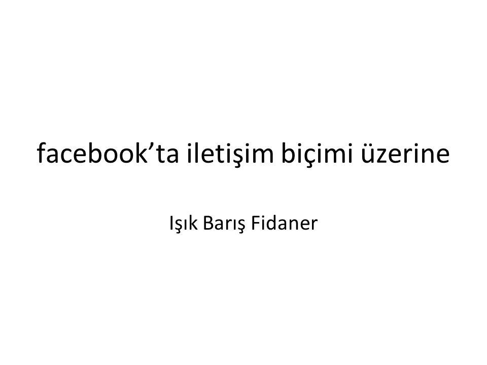 facebook'ta iletişim biçimi üzerine Işık Barış Fidaner