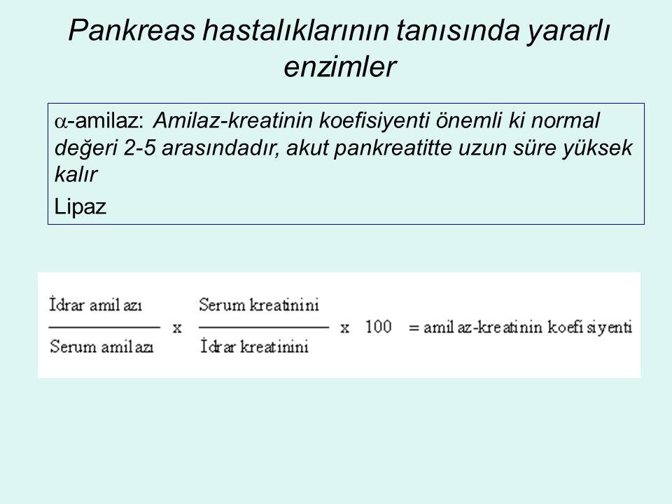 Pankreas hastalıklarının tanısında yararlı enzimler  -amilaz: Amilaz-kreatinin koefisiyenti önemli ki normal değeri 2-5 arasındadır, akut pankreatitt