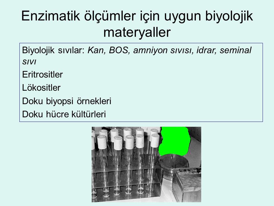 Enzimatik ölçümler için uygun biyolojik materyaller Biyolojik sıvılar: Kan, BOS, amniyon sıvısı, idrar, seminal sıvı Eritrositler Lökositler Doku biyo