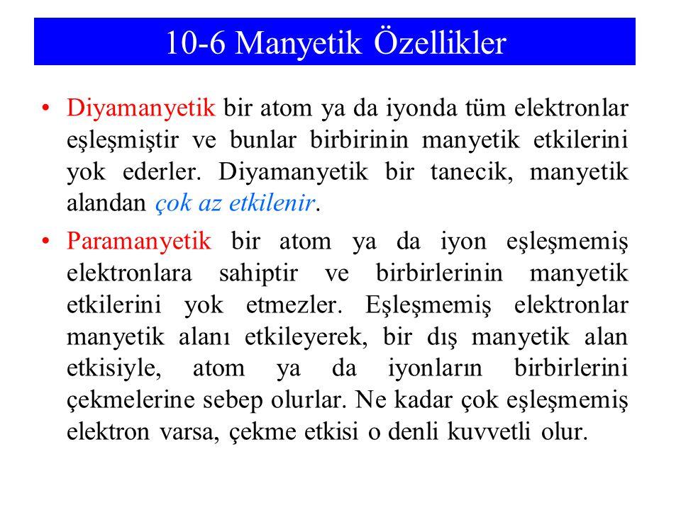 10-6 Manyetik Özellikler Diyamanyetik bir atom ya da iyonda tüm elektronlar eşleşmiştir ve bunlar birbirinin manyetik etkilerini yok ederler. Diyamany