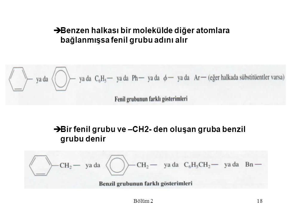 Bölüm 218  Benzen halkası bir molekülde diğer atomlara bağlanmışsa fenil grubu adını alır  Bir fenil grubu ve –CH2- den oluşan gruba benzil grubu de