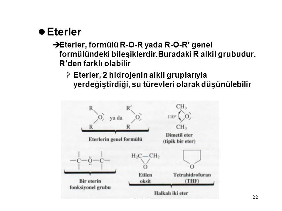 Bölüm 222 Eterler  Eterler, formülü R-O-R yada R-O-R' genel formülündeki bileşiklerdir.Buradaki R alkil grubudur. R'den farklı olabilir  Eterler, 2