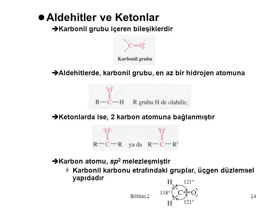 Bölüm 224 Aldehitler ve Ketonlar  Karbonil grubu içeren bileşiklerdir  Aldehitlerde, karbonil grubu, en az bir hidrojen atomuna  Ketonlarda ise, 2