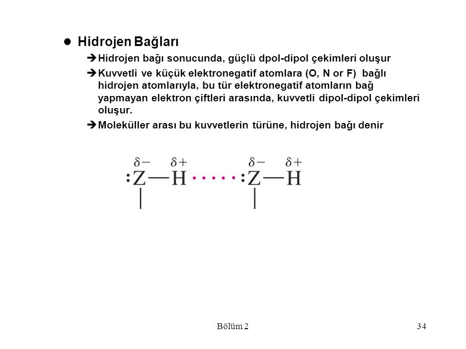 Bölüm 234 Hidrojen Bağları  Hidrojen bağı sonucunda, güçlü dpol-dipol çekimleri oluşur  Kuvvetli ve küçük elektronegatif atomlara (O, N or F) bağlı