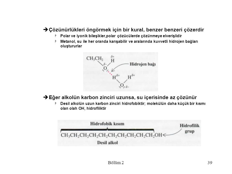 Bölüm 239  Çözünürlükleri öngörmek için bir kural, benzer benzeri çözerdir  Polar ve iyonik bileşikler,polar çözücülerde çözünmeye elverişlidir  Me