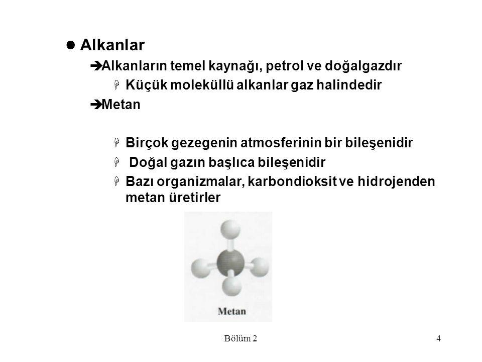 Bölüm 24 Alkanlar  Alkanların temel kaynağı, petrol ve doğalgazdır  Küçük moleküllü alkanlar gaz halindedir  Metan  Birçok gezegenin atmosferinin