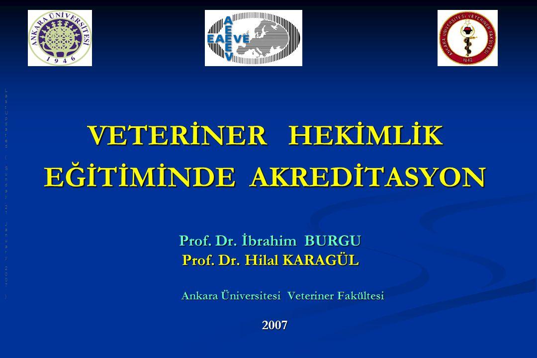 VETERİNER HEKİMLİK EĞİTİMİNDE AKREDİTASYON Prof. Dr. İbrahim BURGU Prof. Dr. İbrahim BURGU Prof. Dr. Hilal KARAGÜL Prof. Dr. Hilal KARAGÜL Ankara Üniv