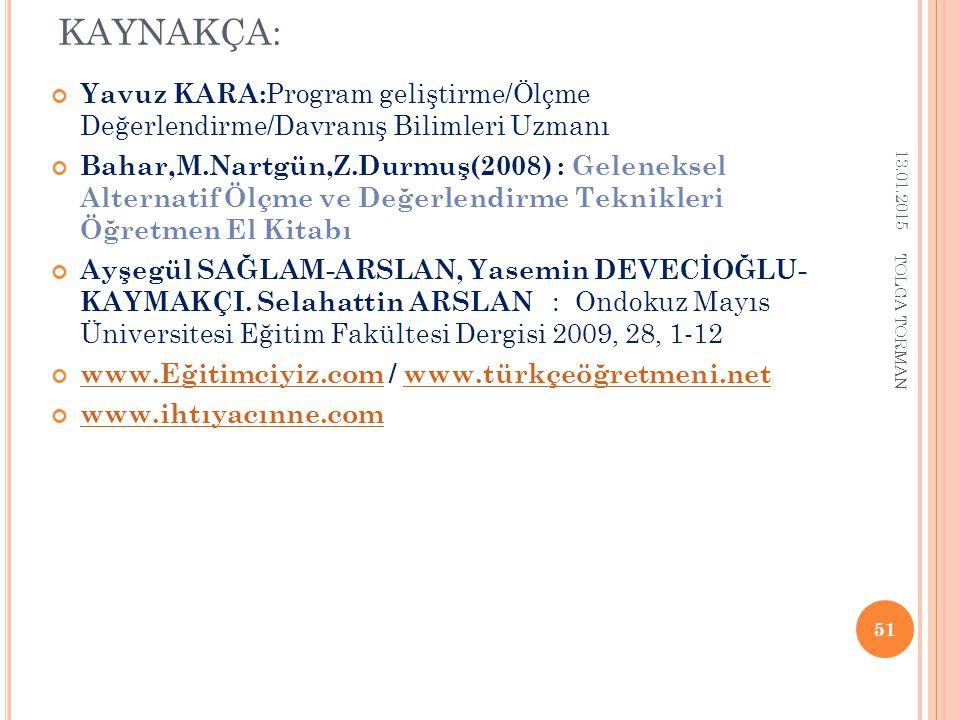 KAYNAKÇA: Yavuz KARA: Program geliştirme/Ölçme Değerlendirme/Davranış Bilimleri Uzmanı Bahar,M.Nartgün,Z.Durmuş(2008) : Geleneksel Alternatif Ölçme ve