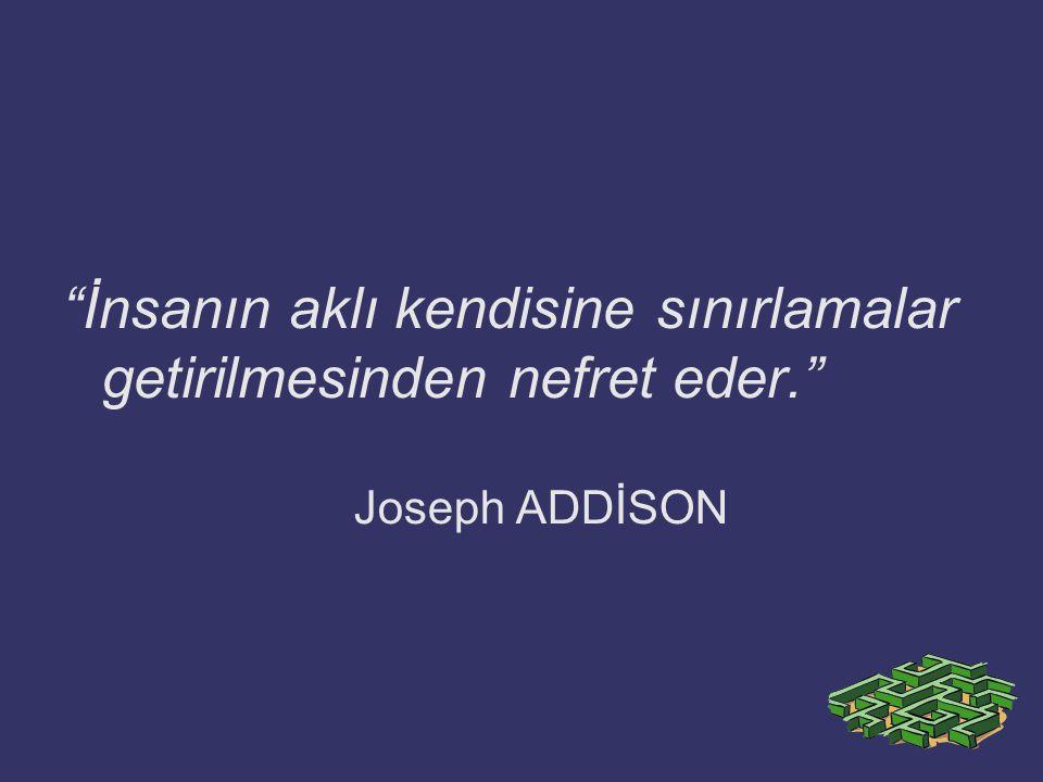 """""""İnsanın aklı kendisine sınırlamalar getirilmesinden nefret eder."""" Joseph ADDİSON"""
