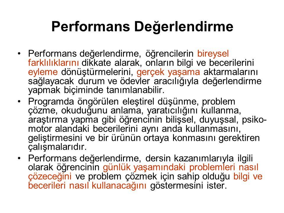 Performans Değerlendirme Performans değerlendirme, öğrencilerin bireysel farklılıklarını dikkate alarak, onların bilgi ve becerilerini eyleme dönüştür