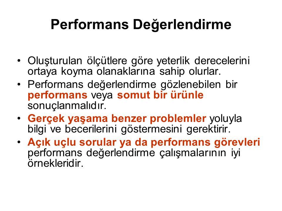 Performans Değerlendirme Oluşturulan ölçütlere göre yeterlik derecelerini ortaya koyma olanaklarına sahip olurlar. Performans değerlendirme gözlenebil