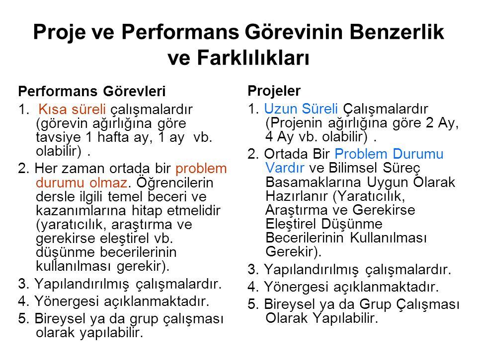 Proje ve Performans Görevinin Benzerlik ve Farklılıkları Performans Görevleri 1. Kısa süreli çalışmalardır (görevin ağırlığına göre tavsiye 1 hafta ay