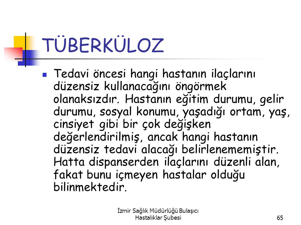 İzmir Sağlık Müdürlüğü Bulaşıcı Hastalıklar Şubesi65 TÜBERKÜLOZ Tedavi öncesi hangi hastanın ilaçlarını düzensiz kullanacağını öngörmek olanaksızdır.