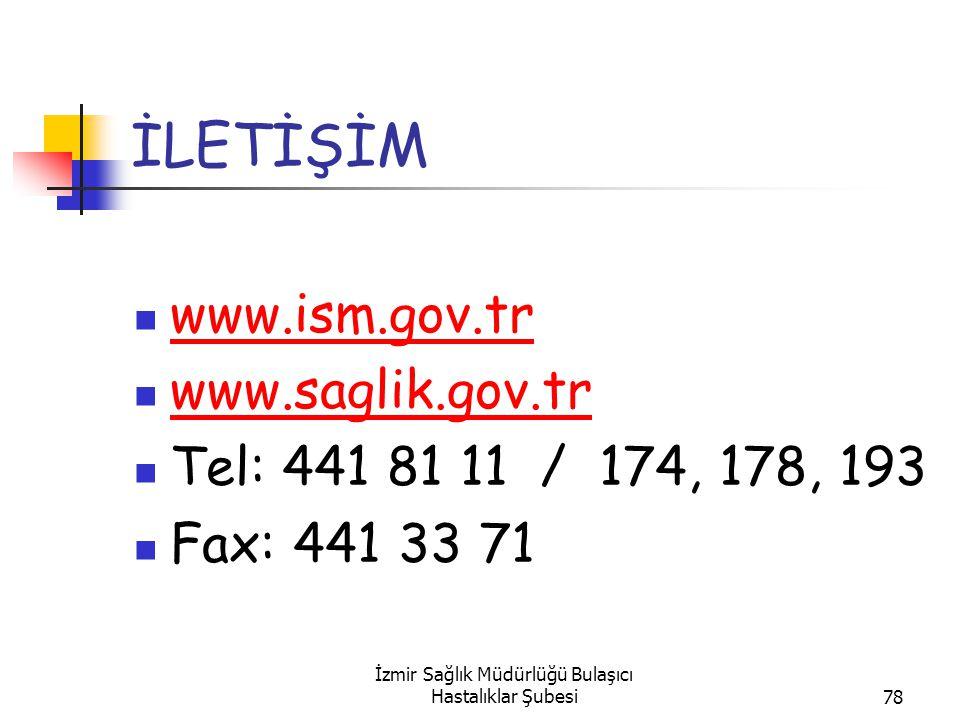 İzmir Sağlık Müdürlüğü Bulaşıcı Hastalıklar Şubesi78 İLETİŞİM www.ism.gov.tr www.saglik.gov.tr Tel: 441 81 11 / 174, 178, 193 Fax: 441 33 71