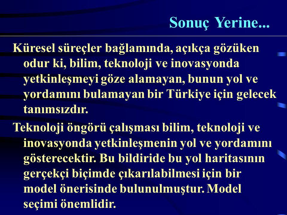 Küresel süreçler bağlamında, açıkça gözüken odur ki, bilim, teknoloji ve inovasyonda yetkinleşmeyi göze alamayan, bunun yol ve yordamını bulamayan bir Türkiye için gelecek tanımsızdır.