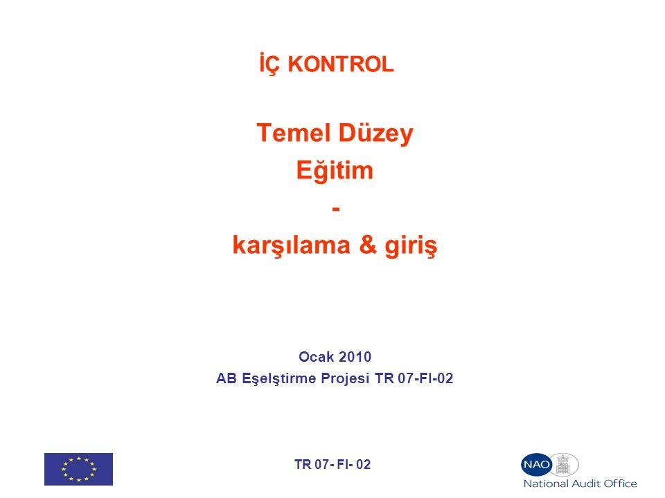 TR 07- FI- 02 İÇ KONTROL Temel Düzey Eğitim - karşılama & giriş Ocak 2010 AB Eşelştirme Projesi TR 07-FI-02