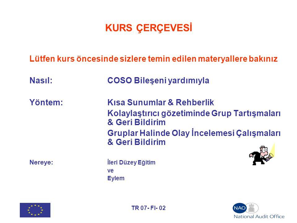 TR 07- FI- 02 KURS ÇERÇEVESİ Lütfen kurs öncesinde sizlere temin edilen materyallere bakınız Nasıl: COSO Bileşeni yardımıyla Yöntem:Kısa Sunumlar & Re