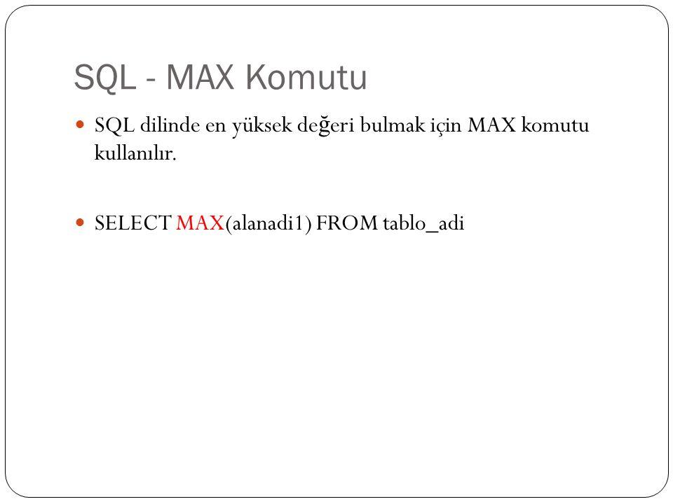 SQL - MAX Komutu SQL dilinde en yüksek de ğ eri bulmak için MAX komutu kullanılır. SELECT MAX(alanadi1) FROM tablo_adi