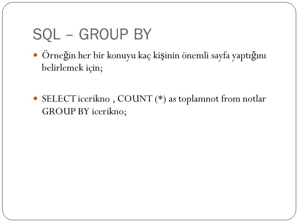 SQL – GROUP BY Örne ğ in her bir konuyu kaç ki ş inin önemli sayfa yaptı ğ ını belirlemek için; SELECT icerikno, COUNT (*) as toplamnot from notlar GR