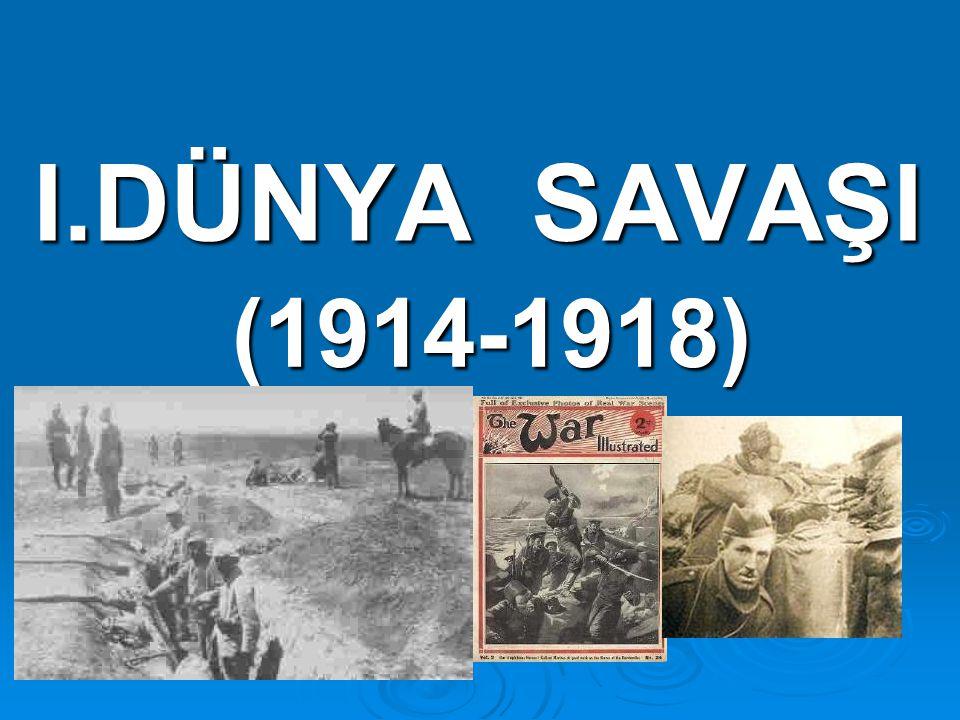 I.DÜNYA SAVAŞI (1914-1918)