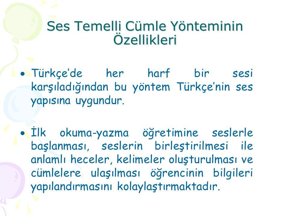 Ses Temelli Cümle Yönteminin Özellikleri  Türkçe'de her harf bir sesi karşıladığından bu yöntem Türkçe'nin ses yapısına uygundur.  İlk okuma-yazma ö