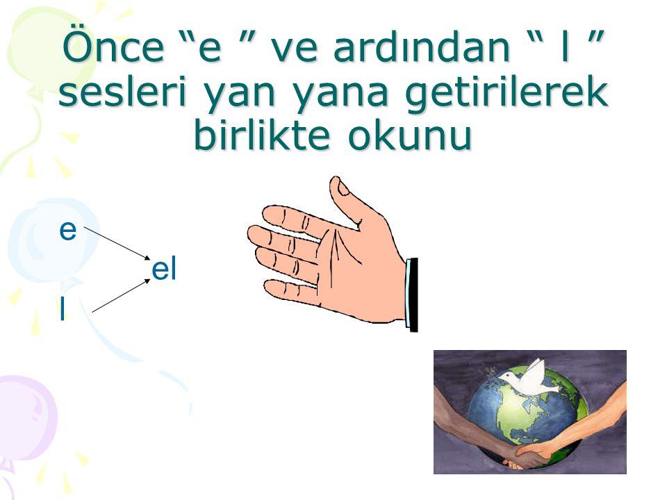 """Önce """"e """" ve ardından """" l """" sesleri yan yana getirilerek birlikte okunu e el l"""