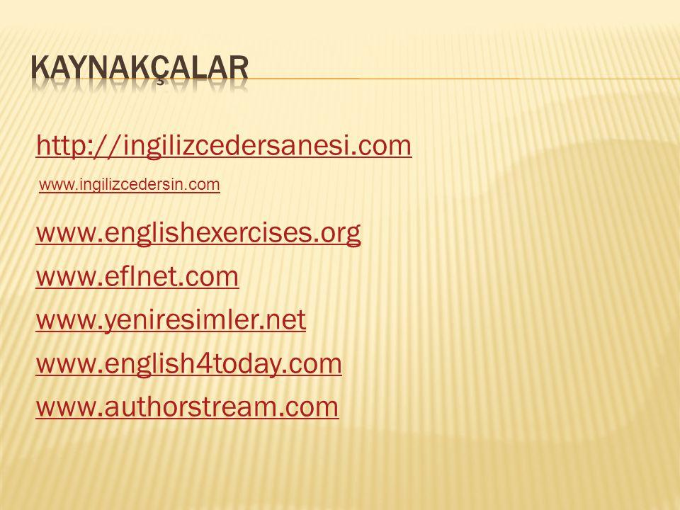 http://ingilizcedersanesi.com www.englishexercises.org www.eflnet.com www.yeniresimler.net www.english4today.com www.authorstream.com www.ingilizcedersin.com