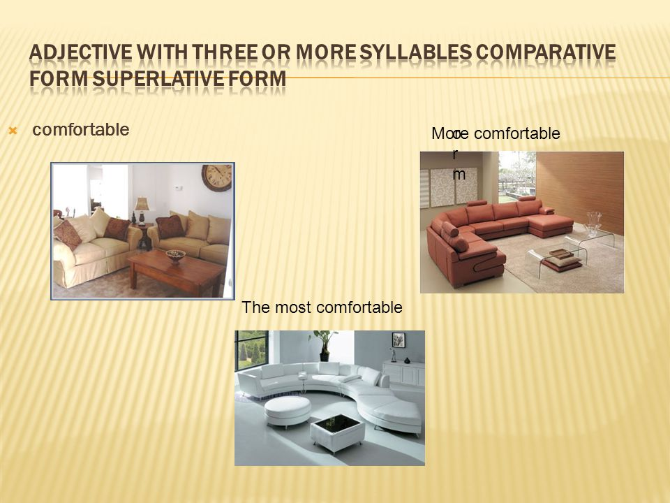  comfortable ormorm More comfortable The most comfortable