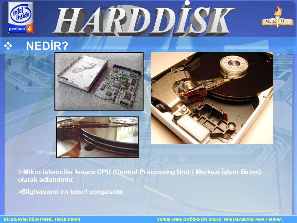 BİLGİSAYAR ÖĞRETMENİ: TARIK TURAN YUNUS EMRE İLKÖĞRETİM OKULU MUSTAFAKEMALPAŞA / BURSA  NEDİR?  Mikro işlemciler kısaca CPU (Central Processing Unit
