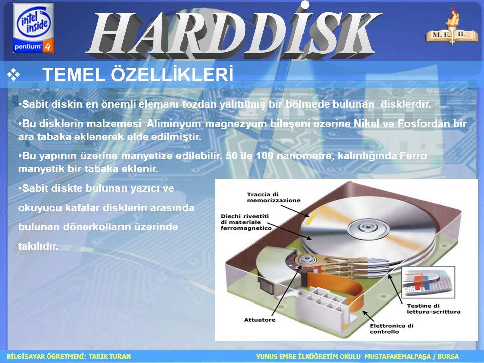  TEMEL ÖZELLİKLERİ BİLGİSAYAR ÖĞRETMENİ: TARIK TURAN YUNUS EMRE İLKÖĞRETİM OKULU MUSTAFAKEMALPAŞA / BURSA Sabit diskin en önemli elemanı tozdan yalıtılmış bir bölmede bulunan disklerdir.