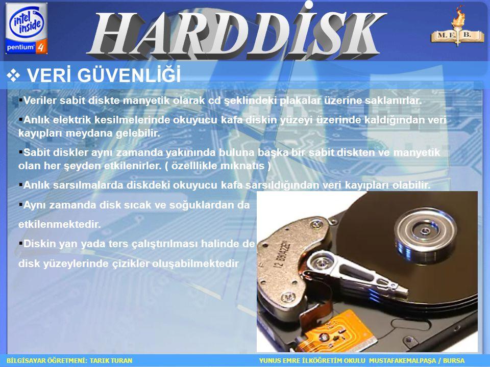  VERİ GÜVENLİĞİ  Veriler sabit diskte manyetik olarak cd şeklindeki plakalar üzerine saklanırlar.  Anlık elektrik kesilmelerinde okuyucu kafa diski