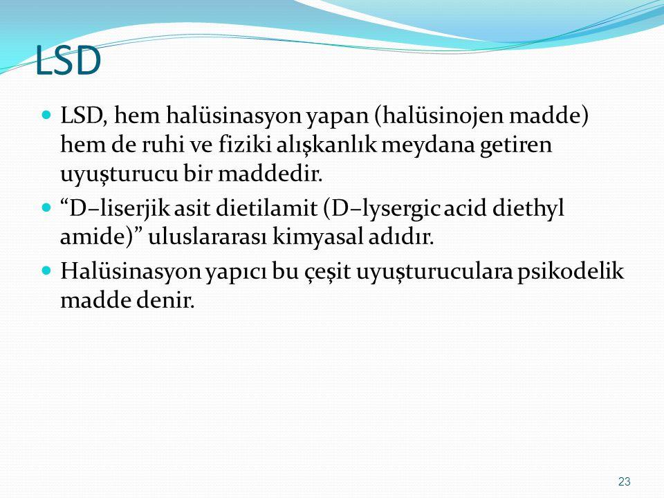 """LSD LSD, hem halüsinasyon yapan (halüsinojen madde) hem de ruhi ve fiziki alışkanlık meydana getiren uyuşturucu bir maddedir. """"D–liserjik asit dietila"""