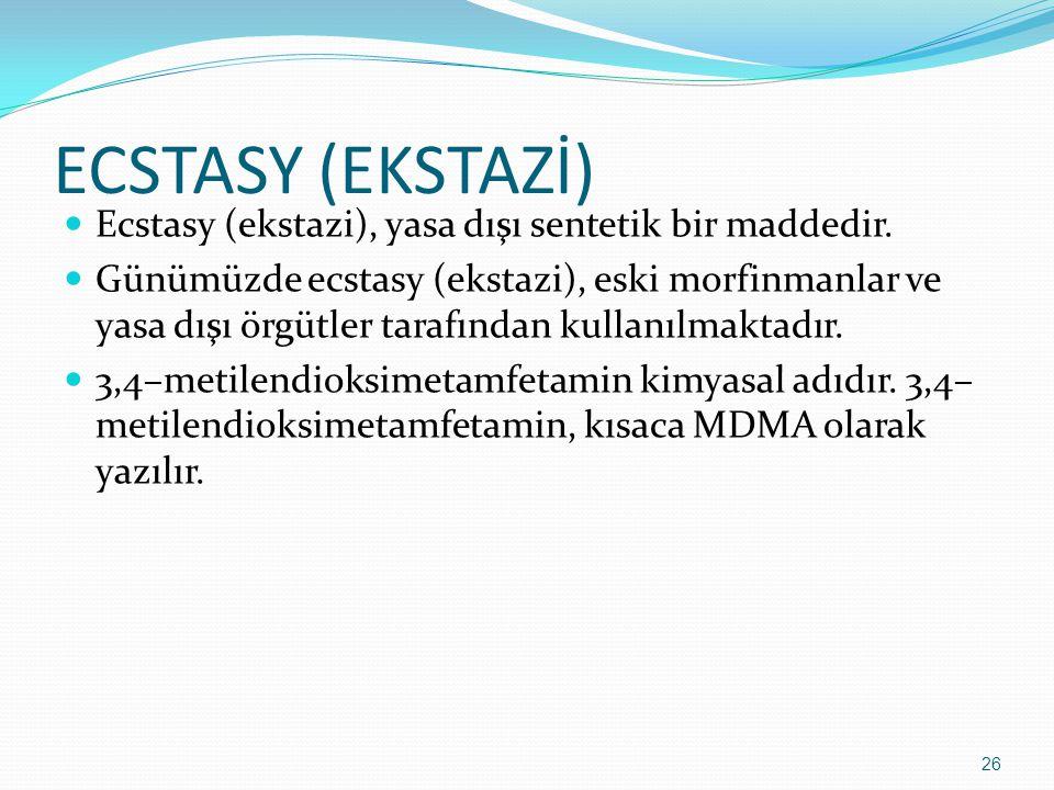 ECSTASY (EKSTAZİ) Ecstasy (ekstazi), yasa dışı sentetik bir maddedir. Günümüzde ecstasy (ekstazi), eski morfinmanlar ve yasa dışı örgütler tarafından