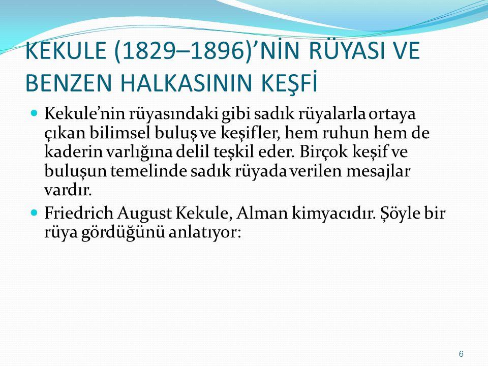 KEKULE (1829–1896)'NİN RÜYASI VE BENZEN HALKASININ KEŞFİ Kekule'nin rüyasındaki gibi sadık rüyalarla ortaya çıkan bilimsel buluş ve keşifler, hem ruhu