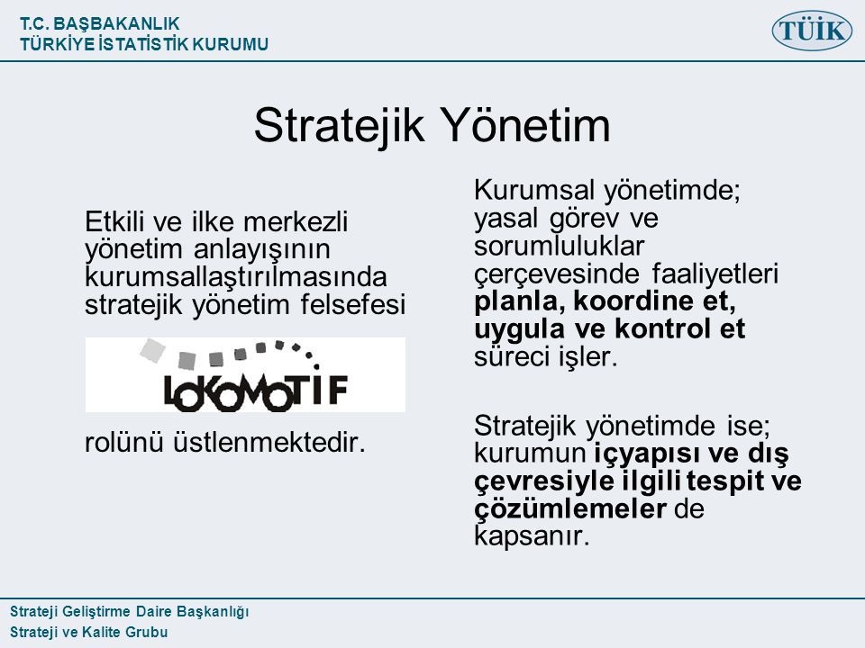 T.C. BAŞBAKANLIK TÜRKİYE İSTATİSTİK KURUMU Strateji Geliştirme Daire Başkanlığı Strateji ve Kalite Grubu Stratejik Yönetim Etkili ve ilke merkezli yön