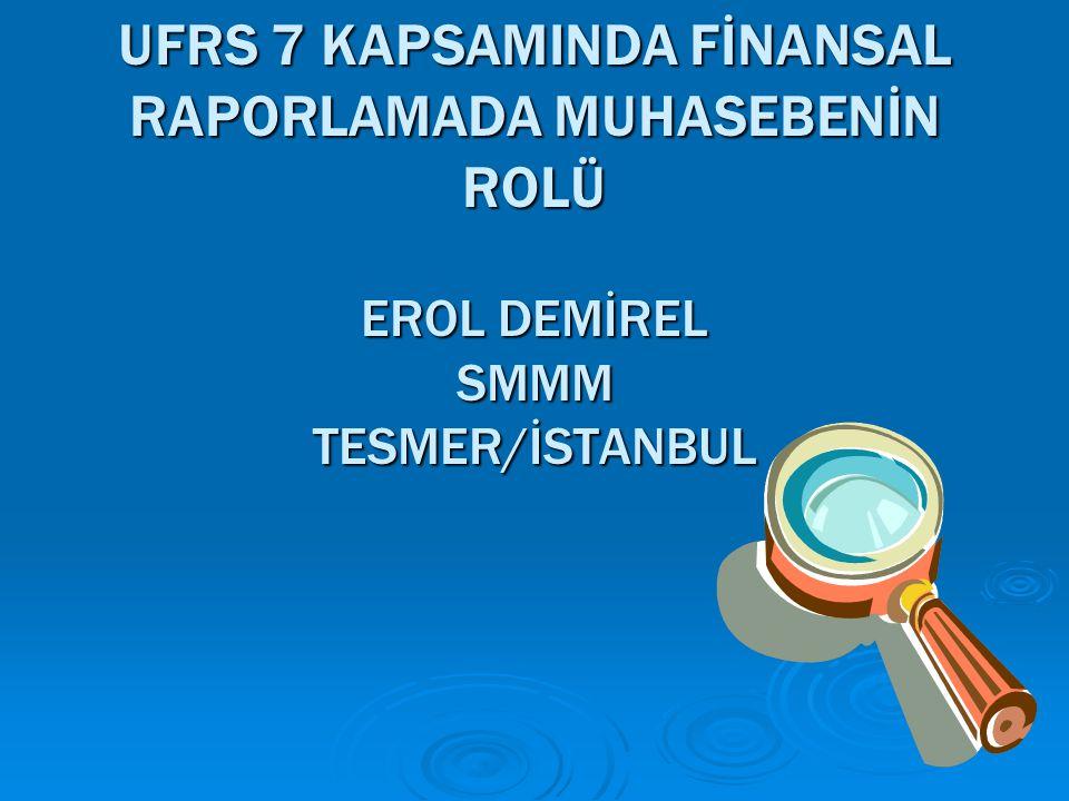 Genel Açıklama  UMSK' nın yayınlamış olduğu Finansal araçların raporlanması ile ilgili standartlar, Türkiye Muhasebe Standartları Kurulu tarafından;  TMS 32 Finansal Araçlar: Sunum,  TMS 39 Finansal Araçlar Muhasebeleştirme ve Ölçme,  TFRS 7 Finansal Araçlar: Açıklamalar standartları olarak Türkçeye çevrilmiş 2006 ve 2007 yıllarında resmi gazetede yayınlanarak yürürlüğe girmiştir.