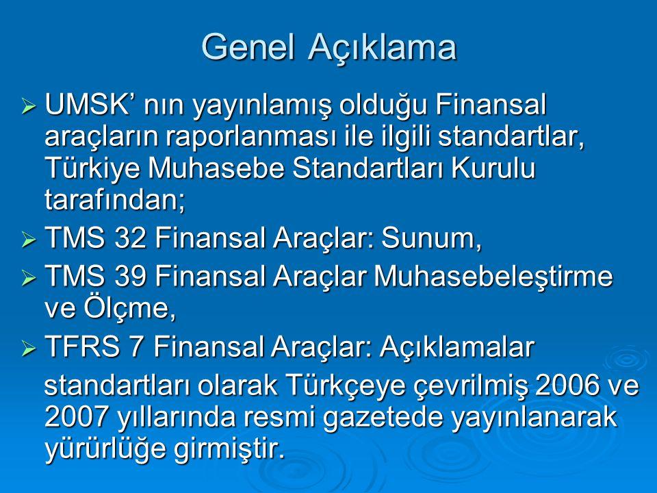 Genel Açıklama  UMSK' nın yayınlamış olduğu Finansal araçların raporlanması ile ilgili standartlar, Türkiye Muhasebe Standartları Kurulu tarafından;