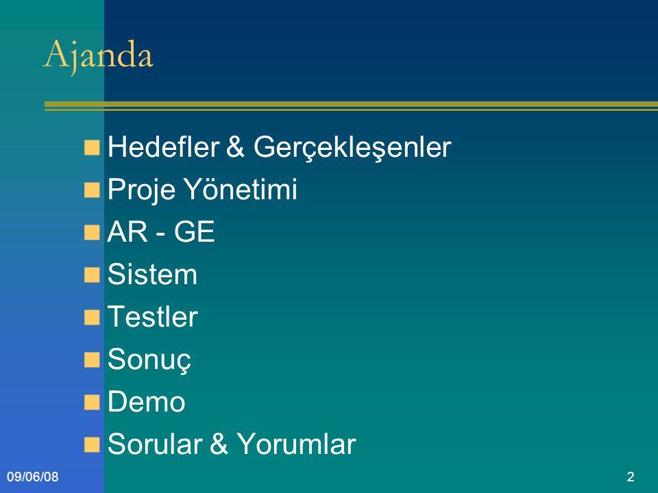 209/06/08 Ajanda Hedefler & Gerçekleşenler Proje Yönetimi AR - GE Sistem Testler Sonuç Demo Sorular & Yorumlar