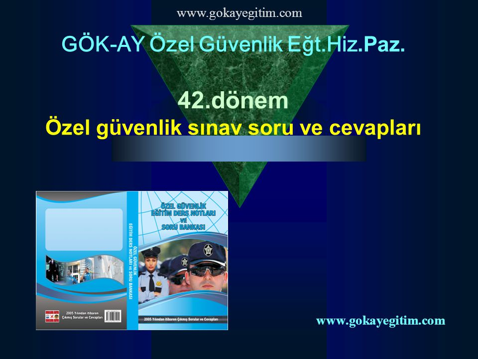 www.gokayegitim.com GÖK-AY Özel Güvenlik Eğt.Hiz.Paz.