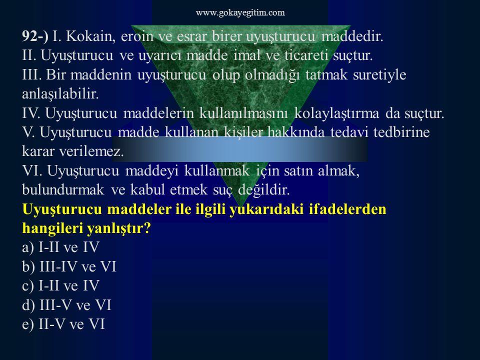 www.gokayegitim.com 92-) I.Kokain, eroin ve esrar birer uyuşturucu maddedir.